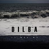 It Was Me by Dilba