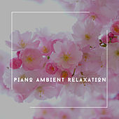Nothing But Chill Out - Piano Ambient Relaxation von Relaxing Chill Out Music