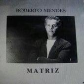 Matriz de Roberto Mendes
