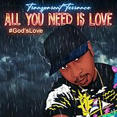 All You Need Is Love. (#God'sLove) by Transparent Terrance