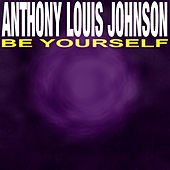 Be Yourself by Anthony Louis Johnson