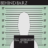 Behind Barz (feat. Tru) by Ill Surgeon