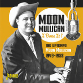 I Done It!: The Uptempo Moon Mullican (1949-1958) by Moon Mullican