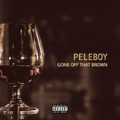 Gone Off That Brown by Peleboy