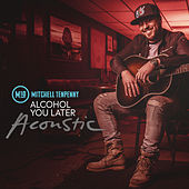 Alcohol You Later (Acoustic) de Mitchell Tenpenny
