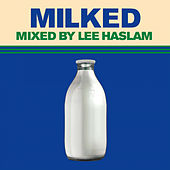 Milked (Mixed by Lee Haslam) - EP von Various Artists
