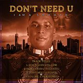 Don't Need U by I Am A. S.M.O.O.T.H