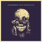 Neon Headed Fool by Sour Bridges