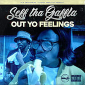 Out Yo Feelings de Seff Tha Gaffla