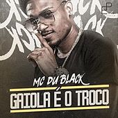 Gaiola É o  Troco by MC Du Black