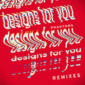 Designs For You (Remixes) by Phantoms