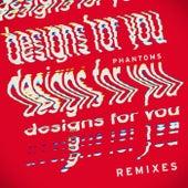 Designs For You (Remixes) de Phantoms
