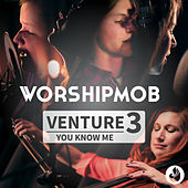 Venture 3: You Know Me by WorshipMob