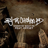 Worryin' Bout Me by B.J. The Chicago Kid