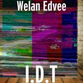 I.D.T by Welan Edvee