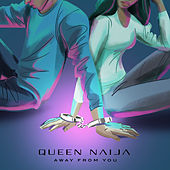 Away From You by Queen Naija
