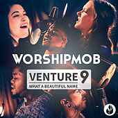 Venture 9: What A Beautiful Name - EP de WorshipMob