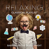 Relaxing Classical Playlists: Baby Cognitive Development, Music for Junior Einstein de Various Artists