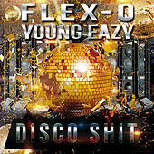 Disco Shit (feat. Young Ea$y) by Flexo