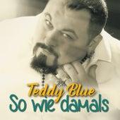 So wie damals von Teddy Blue