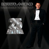 25 Años by Roberto Antonio