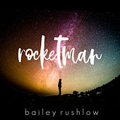 Rocket Man (Acoustic) von Bailey Rushlow