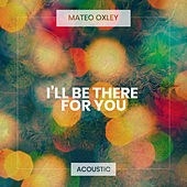 I'll Be There for You (Acoustic) von Mateo Oxley
