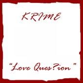 Love Ques?ion von Krime