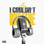 I Couldn't Breathe by Ace