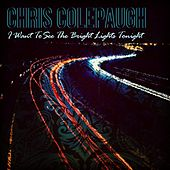 I Want to See the Bright Lights Tonight by Chris Colepaugh