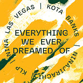 Everything We Ever Dreamed Of by Kota Banks