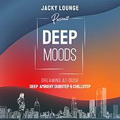 Deep Moods - Dreaming at Dusk (Deep Ambient Dubstep & Chillstep) von Jacky Lounge