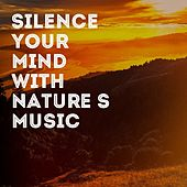 Silence Your Mind with Nature's Music de Various Artists