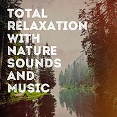 Total Relaxation with Nature Sounds and Music by Various Artists