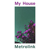 My House by Metrolink