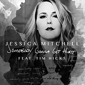 Somebody Gonna Get Hurt (Radio Version) by Jessica Mitchell