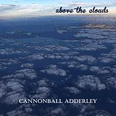 Above the Clouds by Cannonball Adderley