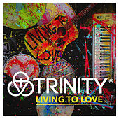 Living to Love by Trinity
