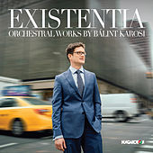 Existentia: Orchestral Works by Bálint Karosi de Various Artists