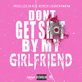 Dont Get Shot By My Girlfriend (feat. Remedy & Heaven Marina) von Priceless Da ROC