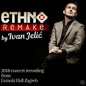 Ethno Remake 2018 Concert (Live) by Ivan Jelić