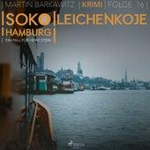 Leichenkoje - SoKo Hamburg - Ein Fall für Heike Stein 16 (Ungekürzt) von Martin Barkawitz
