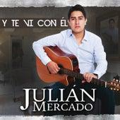 Y Te Vi Con Él de Julián Mercado