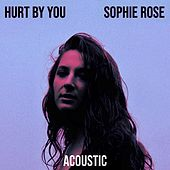 Hurt by You (Acoustic) von Sophie Rose