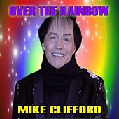 Over the Rainbow by Mike Clifford