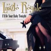 I'll Be Your Baby Tonight de Laszlo Royale