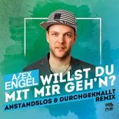 Willst Du mit mir geh'n (Anstandslos & Durchgeknallt Remix) von Alex Engel