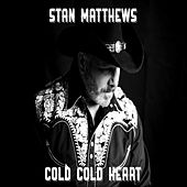 Cold Cold Heart by Stan Matthews