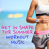 Get In Shape For Summer Workout Music von Various Artists