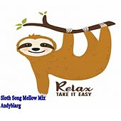 Sloth Song Mellow Mix by Andy Blarg